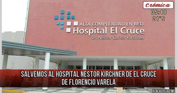Placas Rojas - salvemos al Hospital Néstor Kirchner de El Cruce de Florencio Varela