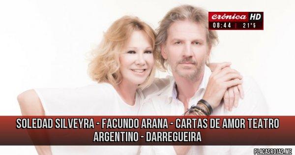 Placas Rojas - SOLEDAD SILVEYRA  - FACUNDO ARANA  -  CARTAS DE AMOR TEATRO ARGENTINO  - DARREGUEIRA