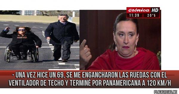 Placas Rojas - - una vez hice un 69, se me engancharon las ruedas con el ventilador de techo y terminé por Panamericana a 120 km/h