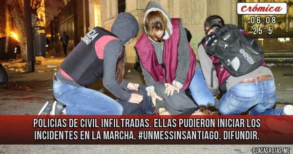 Placas Rojas - Policías de civil infiltradas. Ellas pudieron iniciar los incidentes en la marcha. #UnMesSinSantiago. Difundir.