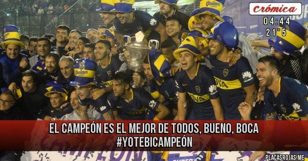 Placas Rojas -  el campeón es el mejor de todos, bueno, Boca #YoTeBicampeón