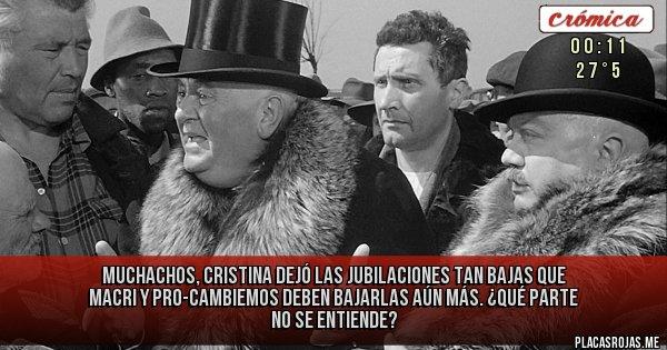 Placas Rojas - Muchachos, Cristina dejó las jubilaciones tan bajas que Macri y Pro-Cambiemos deben bajarlas aún más. ¿Qué parte no se entiende?