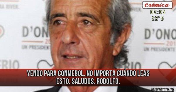 Placas Rojas - Yendo para CONMEBOL. No importa cuándo leas esto. Saludos. Rodolfo.