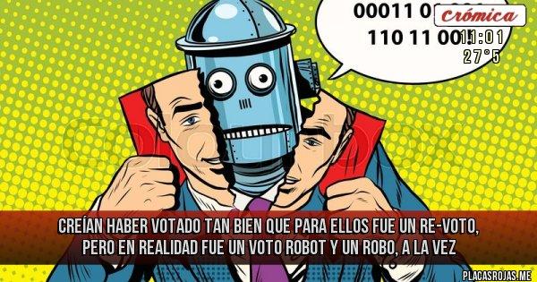 Placas Rojas - creían haber votado tan bien que para ellos fue un re-voto, pero en realidad fue un voto robot y un robo, a la vez