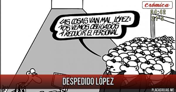 Placas Rojas - Despedido López