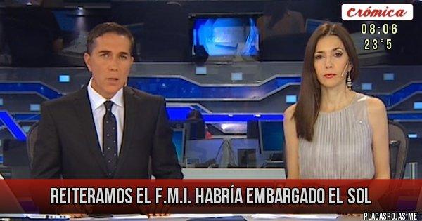 Placas Rojas - REITERAMOS EL F.M.I. HABRÍA EMBARGADO EL SOL