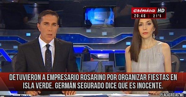 Placas Rojas - Detuvieron a empresario rosarino por organizar fiestas en Isla Verde. Germán Segurado dice que es inocente.