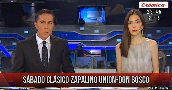 Placas Rojas - Sábado clásico Zapalino Union-Don Bosco