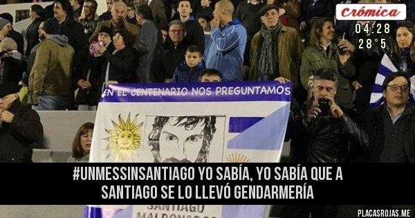 Placas Rojas - #UnMesSinSantiago  yo sabía, yo sabía que a SANTIAGO se lo llevó gendarmería