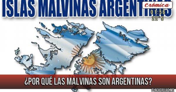 Placas Rojas - ¿Por qué las Malvinas son argentinas?