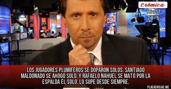 Placas Rojas - Los jugadores plumíferos se doparon solos. Santiago Maldonado se ahogó solo. Y Rafaelo Nahuel se mató por la espalda él solo. Lo supe desde siempre.