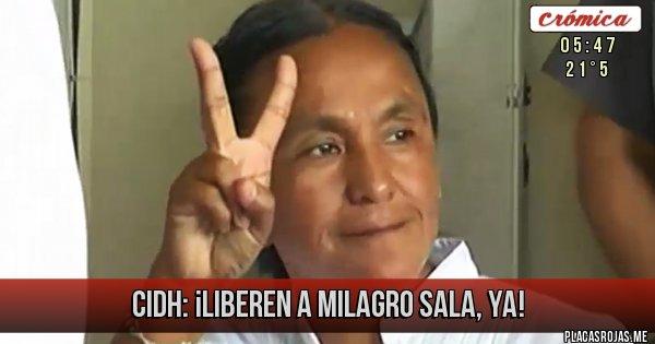 Placas Rojas - CIDH: ¡LIBEREN A MILAGRO SALA, YA!