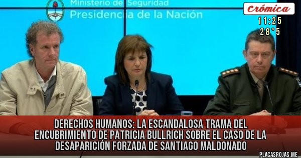 Placas Rojas - Derechos Humanos:  La escandalosa trama del encubrimiento de Patricia Bullrich sobre el caso de la desaparición forzada de Santiago Maldonado