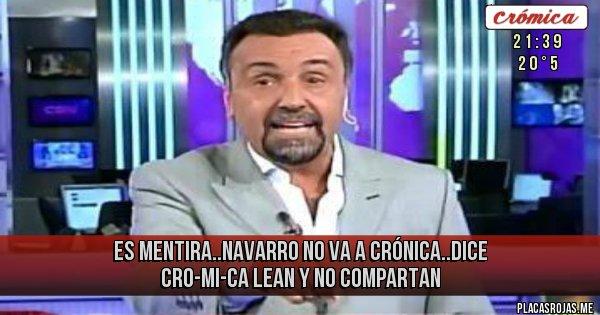 Placas Rojas - Es MENTIRA..navarro no va a crónica..dice CRO-MI-CA lean y no compartan