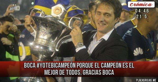 Placas Rojas -   Boca #YoTeBicampeón porque el campeón es el mejor de todos. gracias boca