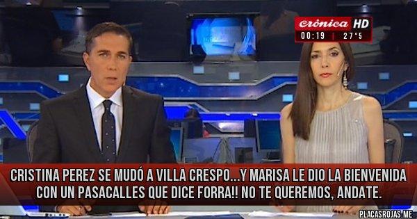 Placas Rojas - Cristina Perez se mudó a Villa Crespo...y Marisa le dio la bienvenida con un pasacalles que dice Forra!! No te queremos, andate.