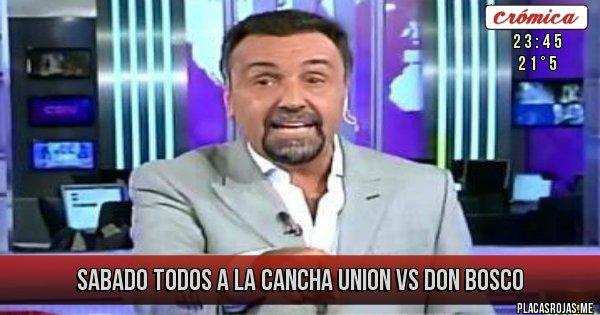 Placas Rojas - SABADO TODOS A LA CANCHA UNION VS DON BOSCO