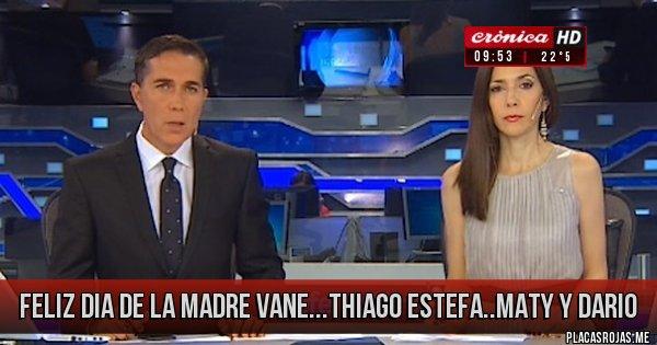 Placas Rojas - Feliz dia de la Madre          Vane...Thiago Estefa..Maty  y Dario