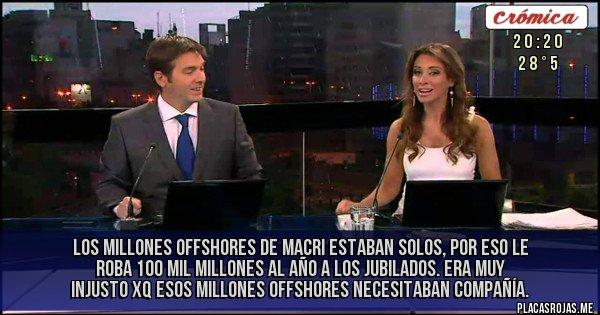 Placas Rojas - Los millones offshores de Macri estaban solos, por eso le roba 100 mil millones al año a los jubilados. Era muy injusto xq esos millones offshores necesitaban compañía.