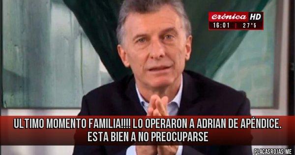 Placas Rojas - ULTIMO MOMENTO FAMILIA!!!! LO OPERARON A  ADRIAN DE APÉNDICE. ESTA BIEN A NO PREOCUPARSE