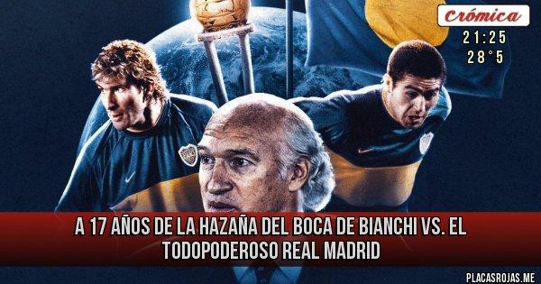 Placas Rojas - A 17 años de la hazaña del Boca de Bianchi vs. el todopoderoso Real Madrid