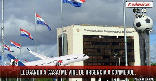 Placas Rojas - Llegando a casa! Me vine de urgencia a Conmebol.