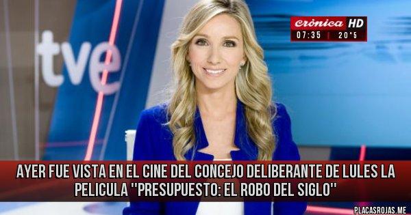 Placas Rojas - AYER FUE VISTA EN EL CINE DEL CONCEJO DELIBERANTE DE LULES LA PELICULA ''PRESUPUESTO: EL ROBO DEL SIGLO''