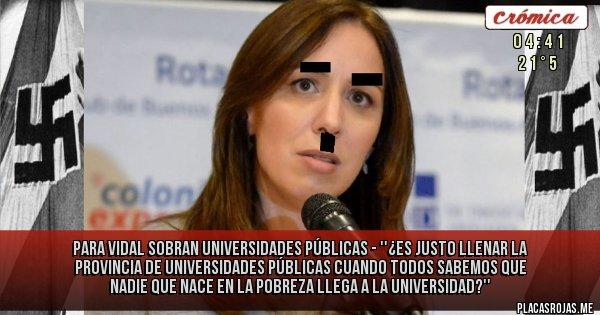 Placas Rojas - Para Vidal sobran universidades públicas - ''¿es justo llenar la provincia de universidades públicas cuando todos sabemos que nadie que nace en la pobreza llega a la universidad?''
