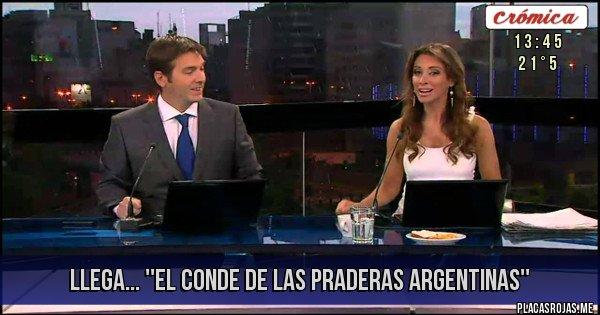 Placas Rojas - LLEGA... ''EL CONDE DE LAS PRADERAS ARGENTINAS''