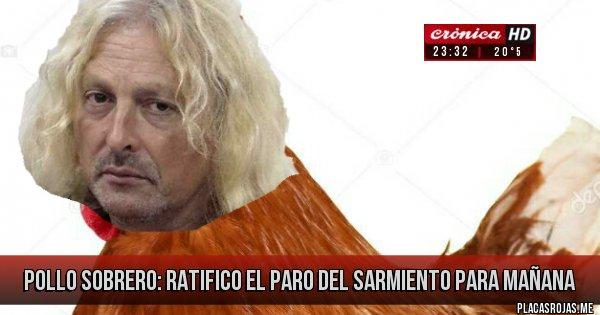 Placas Rojas - Pollo Sobrero: ratifico el paro del Sarmiento para mañana