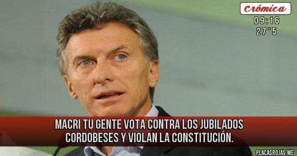 Placas Rojas - Macri tu gente vota contra los jubilados cordobeses y violan la Constitución.