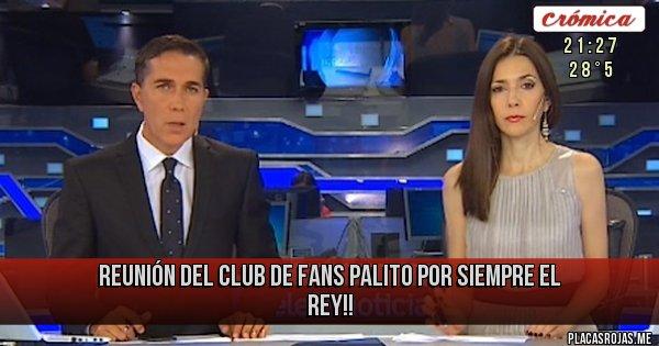 Placas Rojas - Reunión del club de fans PALITO POR SIEMPRE EL REY!!
