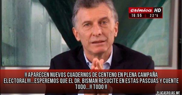 Placas Rojas - !! APARECEN NUEVOS CUADERNOS DE CENTENO EN PLENA CAMPAÑA ELECTORAL!!!...ESPEREMOS QUE EL DR. BISMAN RESUCITE EN ESTAS PASCUAS Y CUENTE TODO...!! TODO !!