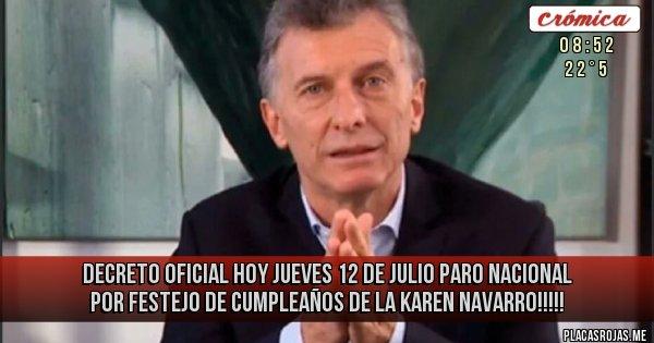 Placas Rojas - Decreto oficial hoy jueves 12 de julio paro nacional por festejo de cumpleaños de La Karen Navarro!!!!!
