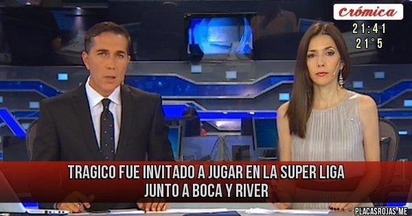 Placas Rojas - Tragico fue invitado a jugar en la super liga  junto a boca y river