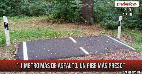Placas Rojas - ''1 Metro más de asfalto, un pibe más preso''