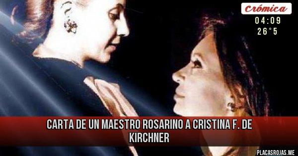 Placas Rojas - CARTA DE UN MAESTRO ROSARINO  A CRISTINA F. DE KIRCHNER