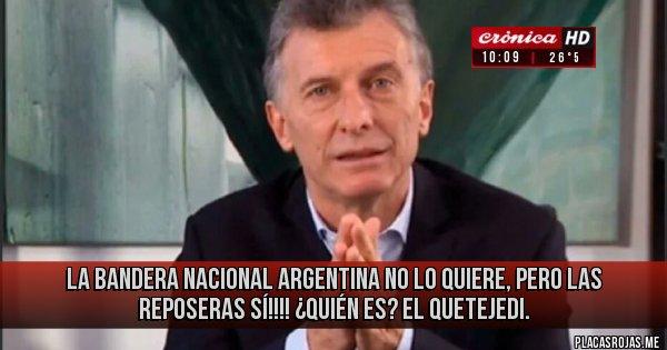 Placas Rojas - LA BANDERA NACIONAL ARGENTINA NO LO QUIERE, PERO LAS REPOSERAS SÍ!!!! ¿Quién es? El Quetejedi.