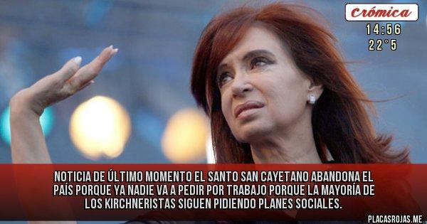 Placas Rojas - Noticia de último momento el Santo San Cayetano abandona el país  porque ya nadie va a pedir por  trabajo porque la mayoría de los Kirchneristas siguen pidiendo planes sociales.