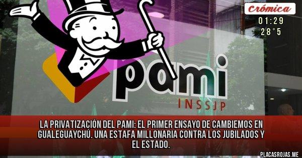 Placas Rojas - La privatización del PAMI: el primer ensayo de Cambiemos en Gualeguaychú. Una estafa millonaria contra los jubilados y el ESTADO.