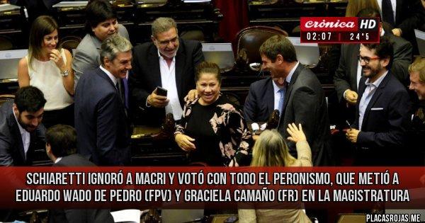 Placas Rojas - Schiaretti ignoró a Macri y votó con todo el peronismo, que metió a Eduardo Wado De Pedro (FPV) y Graciela Camaño (FR) en la Magistratura