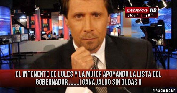 Placas Rojas - EL INTENENTE DE LULES Y LA MUJER APOYANDO LA LISTA DEL GOBERNADOR .......¡ GANA JALDO SIN DUDAS !!