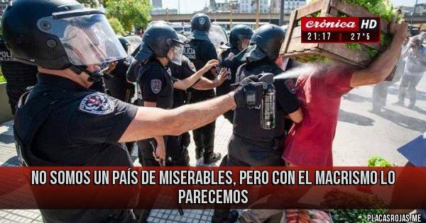 Placas Rojas - no somos un país de miserables, pero con el macrismo lo parecemos