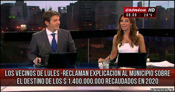 Placas Rojas - LOS VECINOS DE LULES -RECLAMAN EXPLICACION AL MUNICIPIO SOBRE EL DESTINO DE LOS $ 1.400.000.000 RECAUDADOS EN 2020