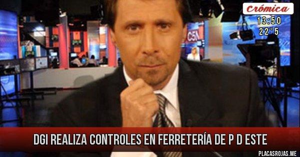 Placas Rojas - DGI REALIZA CONTROLES EN FERRETERÍA DE P D ESTE