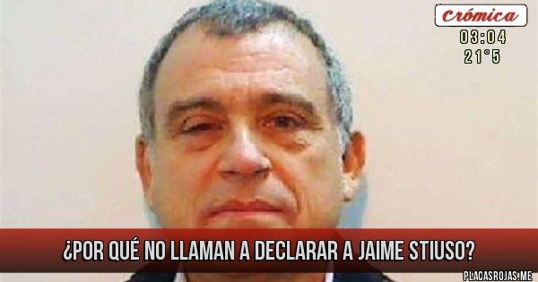 Placas Rojas - ¿POR QUÉ NO LLAMAN A DECLARAR A JAIME STIUSO?