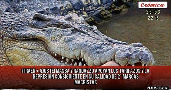 Placas Rojas - ¡TRAEN + AJUSTE! MASSA Y RANDAZZO APOYAN LOS TARIFAZOS Y LA REPRESIÓN CONSIGUIENTE EN SU CALIDAD DE 2° MARCAS MACRISTAS