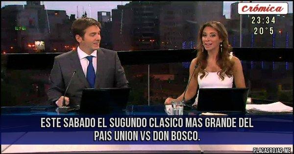 Placas Rojas - ESTE SABADO EL SUGUNDO CLASICO MAS GRANDE DEL PAIS  UNION  VS DON BOSCO.