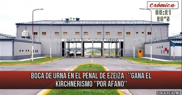 Placas Rojas - boca de urna en el penal de ezeiza : ''gana el kirchnerismo ''por afano''