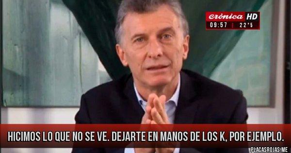 Placas Rojas - HICIMOS LO QUE NO SE VE.  DEJARTE EN MANOS DE LOS K, POR EJEMPLO.
